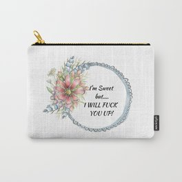 I'm Sweet, but I Will Fuck You Up! Carry-All Pouch