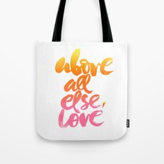 ABOVE ALL ELSE, LOVE Tote Bag