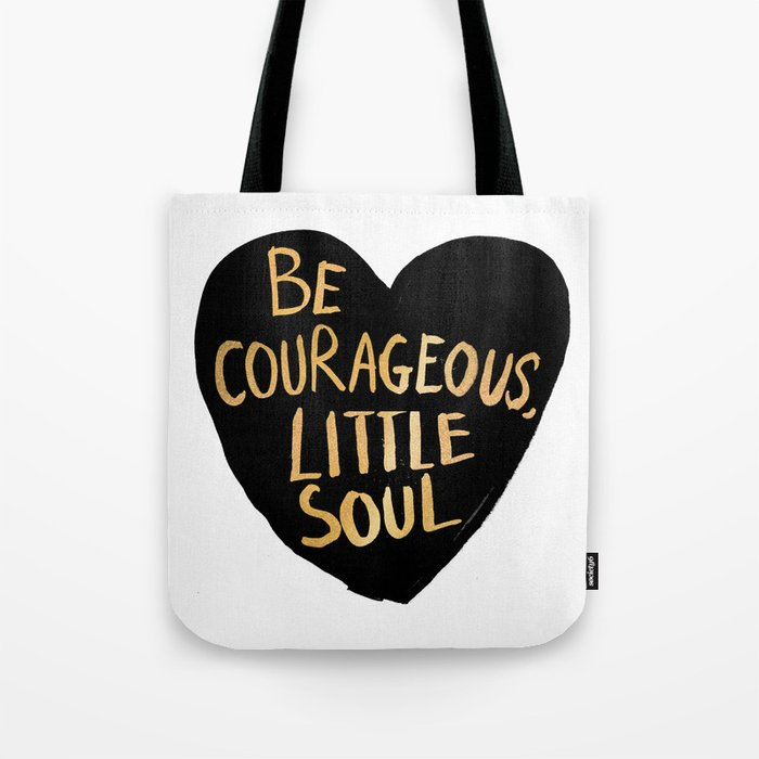 Be Courageous, Little Soul Tote Bag