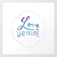 Love is Who You Are Art Print