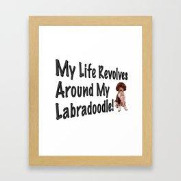 My Life Revolves Around My Labradoodle! Framed Art Print