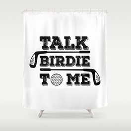Talk Birdie To Me - Funny Golf Golfer Golfing Gift Shower Curtain