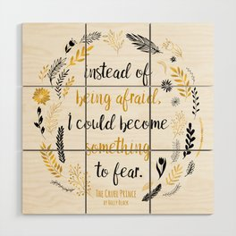 The Cruel Prince Quote Holly Black V2 Wood Wall Art