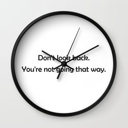 Don't look back. You're not going that way Wall Clock