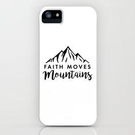 Faith Quote - Faith Moves Mountains iPhone Case