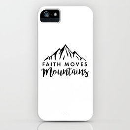 Faith Quote - Faith Moves Mountains iPhone Case