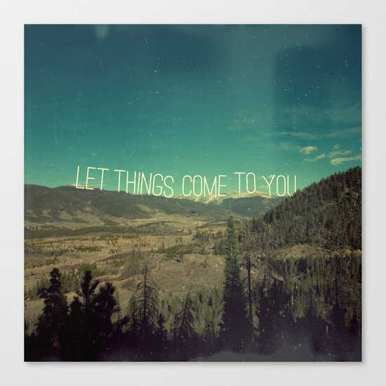 Let Things Come To You Canvas Print