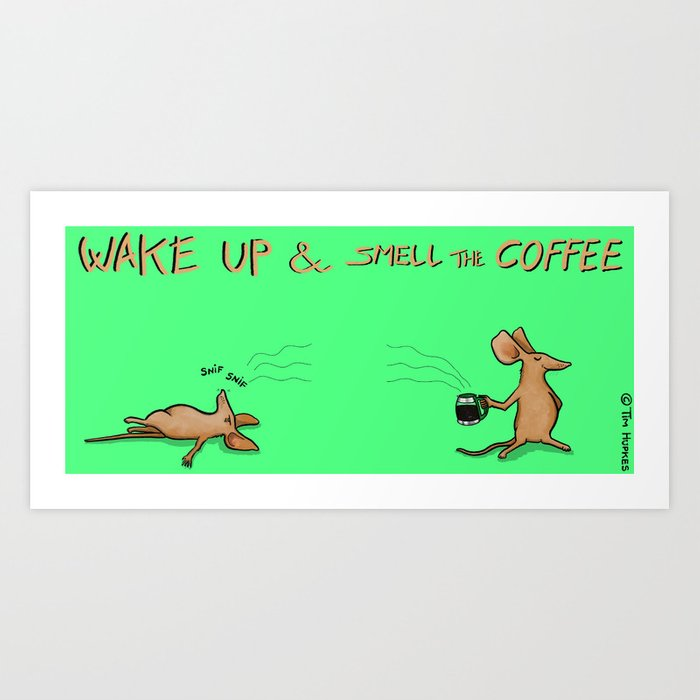 Wake up & smell the coffee Art Print