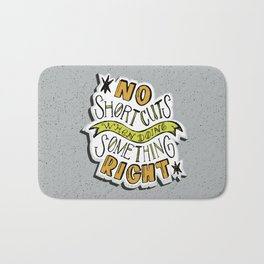 No shortcuts when doing something right Bath Mat