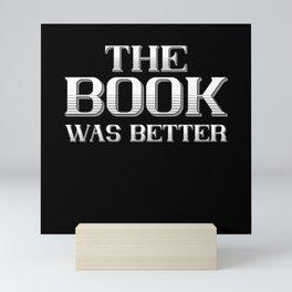 The Book was better Mini Art Print