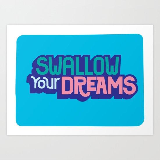 Swallow Your Dreams. - A Lower Management Motivator Art Print