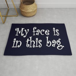My Face Is In This Bag Rug
