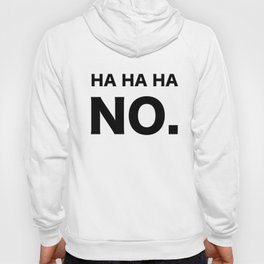 HA HA HA NO. Hoody
