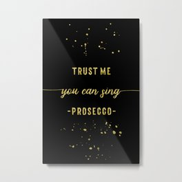 Text Art Gold YOU CAN SING Prosecco Metal Print