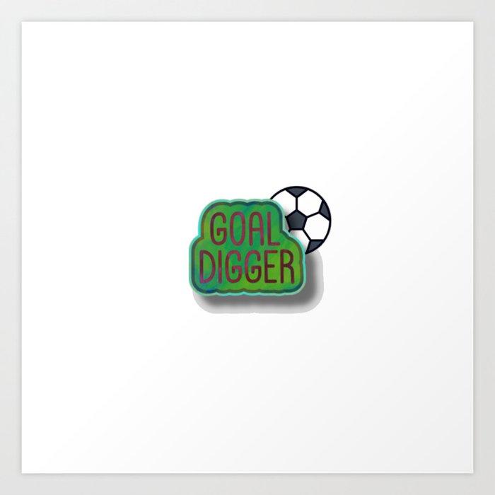 Goal Digger Soccer Player Art Print