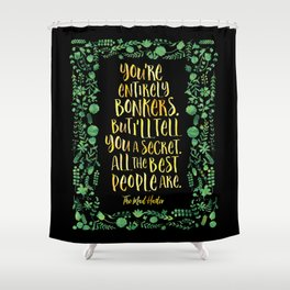 You're entirely bonkers. Alice in Wonderland Shower Curtain