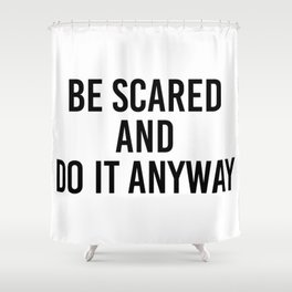 be scared and do it anyway Shower Curtain