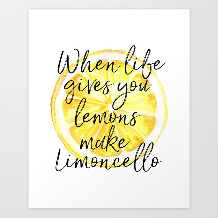 When Life Gives You Lemons Make Limoncello Art Quote Kitchen Art Bar Print Art Print By Printableartsy Society6