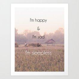 I'm Happy & I'm Sad & I'm Sleepless Art Print