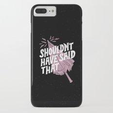 Shouldnt have said that iPhone 7 Plus Slim Case