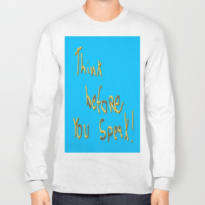 Think before you Speak! Long Sleeve T-shirt