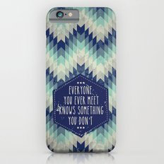 Everyone you ever meet knows something you don't iPhone 6s Slim Case