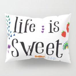 Life is sweet Pillow Sham