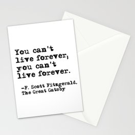 You can't live forever - Fitzgerald quote Stationery Cards