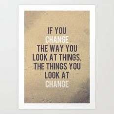 Change the way you look at things Art Print