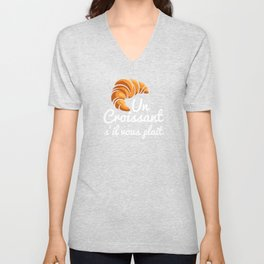 French Croissant Day a Croissant Please Flaky Buttery Bakery Food Unisex V-Neck