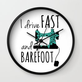 I Drive Fast and Barefoot Wall Clock