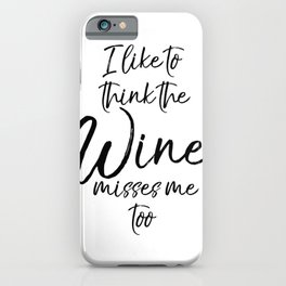 I Like to Think the Wine Misses Me Too Shirt Funny Pregnant iPhone Case
