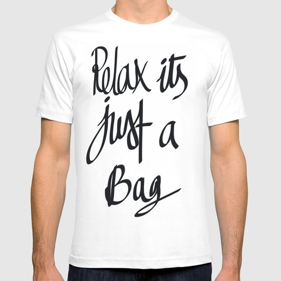 relax its just a bag  T-shirt