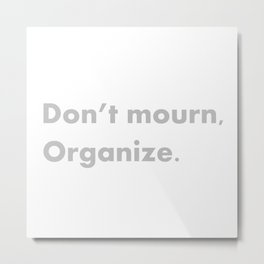 don't mourn organize Metal Print