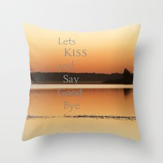 Lets  Kiss and Say Good bye! Throw Pillow