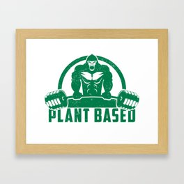 Plant Based Vegan Gorilla - Funny Workout Quote Gift Framed Art Print