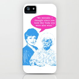 """Golden Girls """"My mistake. I thought since you look like Yoda you were also wise."""" iPhone Case"""