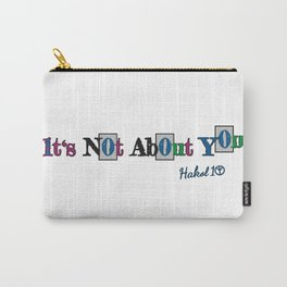 It's Not About You Carry-All Pouch