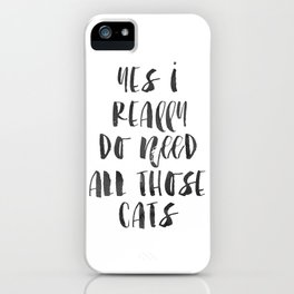 PRINTABLE Art, Yes I Really Do Need All These Cats, Funny Prints, CATS LOVER, Cats Meow,Home Decor,H iPhone Case