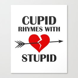 Cupid Rhymes With Stupid Valentines Day Canvas Print
