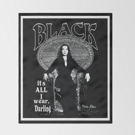 """""""BLACK, it's ALL I wear, Darling""""- Morticia Addams Throw Blanket"""