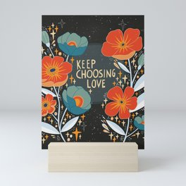 Keep choosing love Mini Art Print