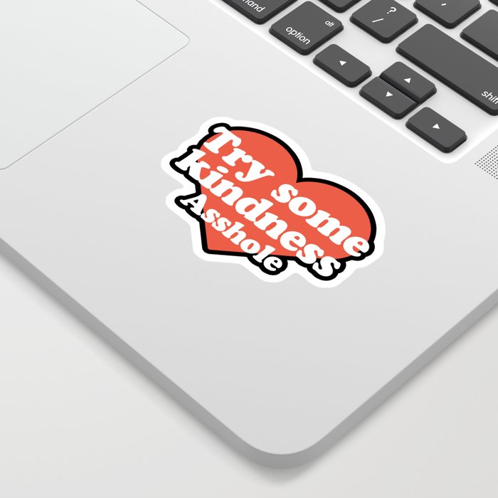 Try Some Kindness Funny Offensive Quote Sticker