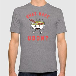What Have Udon? T-shirt