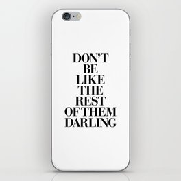 Don't Be Like the Rest of them Darling black-white typography poster black and white wall home decor iPhone Skin
