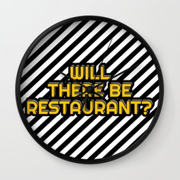 Will there be restaurant? Wall Clock