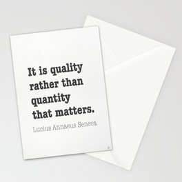 It is quality rather than quantity that matters. Lucius Annaeus Seneca Stationery Cards