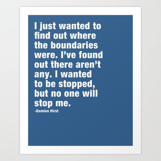 I just wanted to find out where the boundaries were. Art Print