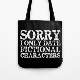 Sorry, I only date fictional characters! (Inverted) Tote Bag