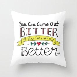 Bitter or Better Throw Pillow
